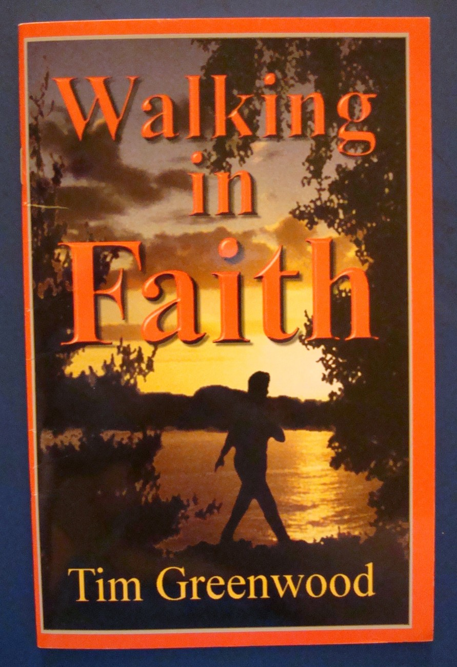 Walking In Faith Testimony and Teaching  by Tim Greenwood