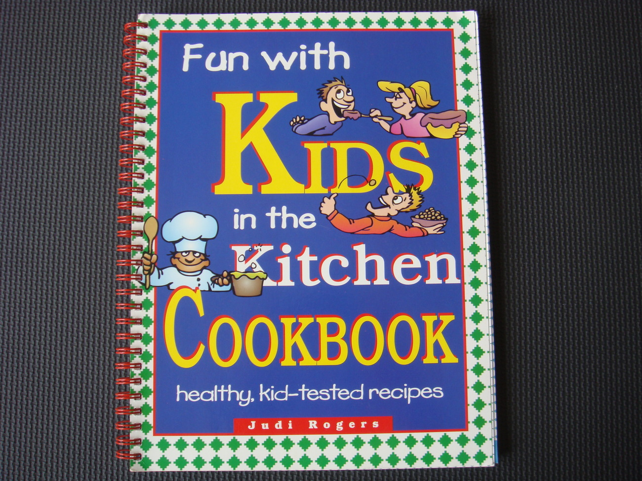 Fun with Kids in the Kitchen COOKBOOK - kid-tested recipes