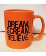 Dream, Scream, Believe Orange Novelty Mug, Shel... - $4.99