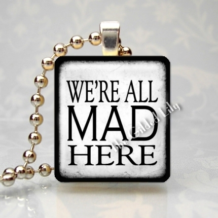 WE'RE ALL MAD HERE Scrabble Tile Art Pendant Charm