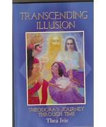 Transcending Illusion Theodora's Journey Throug... - $29.70