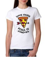 Womens Printed Love Fades Pizza Is Forever T-Sh... - $24.99