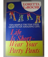 Life Is Short - Wear Your Party Pants by Lorett... - $5.99