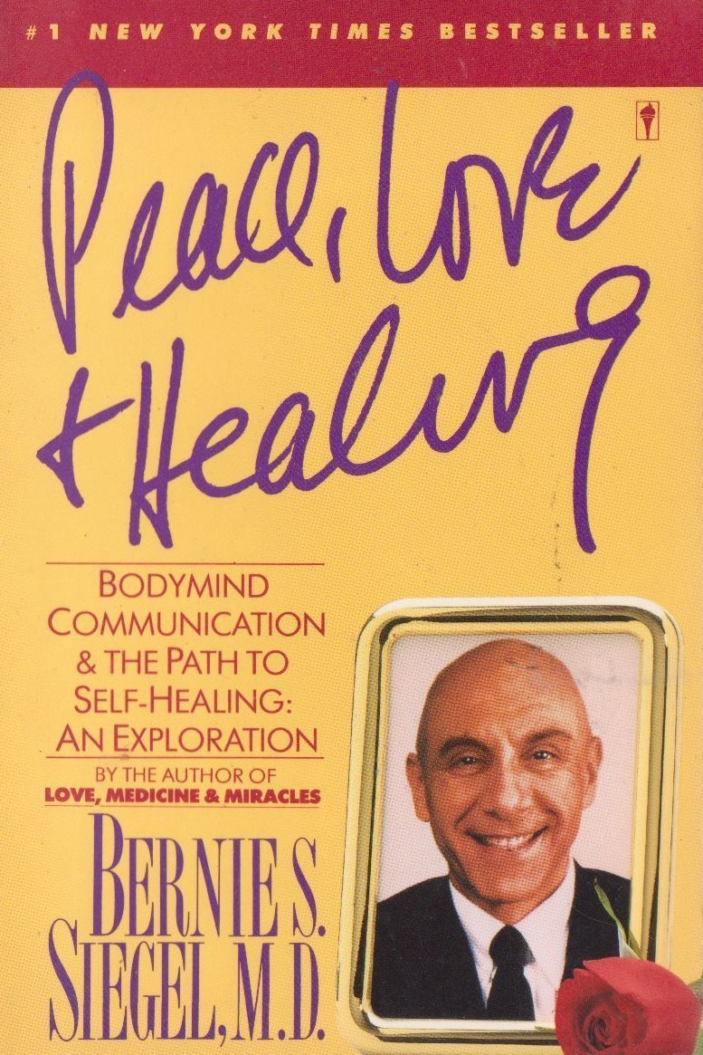 Peace, Love and Healing by Bernie S. Siegel M.D.