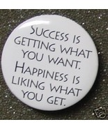SUCCESS IS GETTING WHAT WANT HAPPINESS IS LIKIN... - $2.00