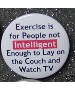 EXERCISE IS FOR PEOPLE NOT INTELLIGENT TO WATCH... - $2.00