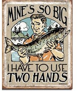 Mine's So Big HaveTo Use Two Hands Fish Fishing... - $16.50