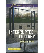 Interrupted Lullaby Dana R Lynn(Love Inspired L... - $3.75