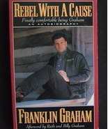 Rebel With A Cause by Franklin Graham Autobiogr... - $2.00
