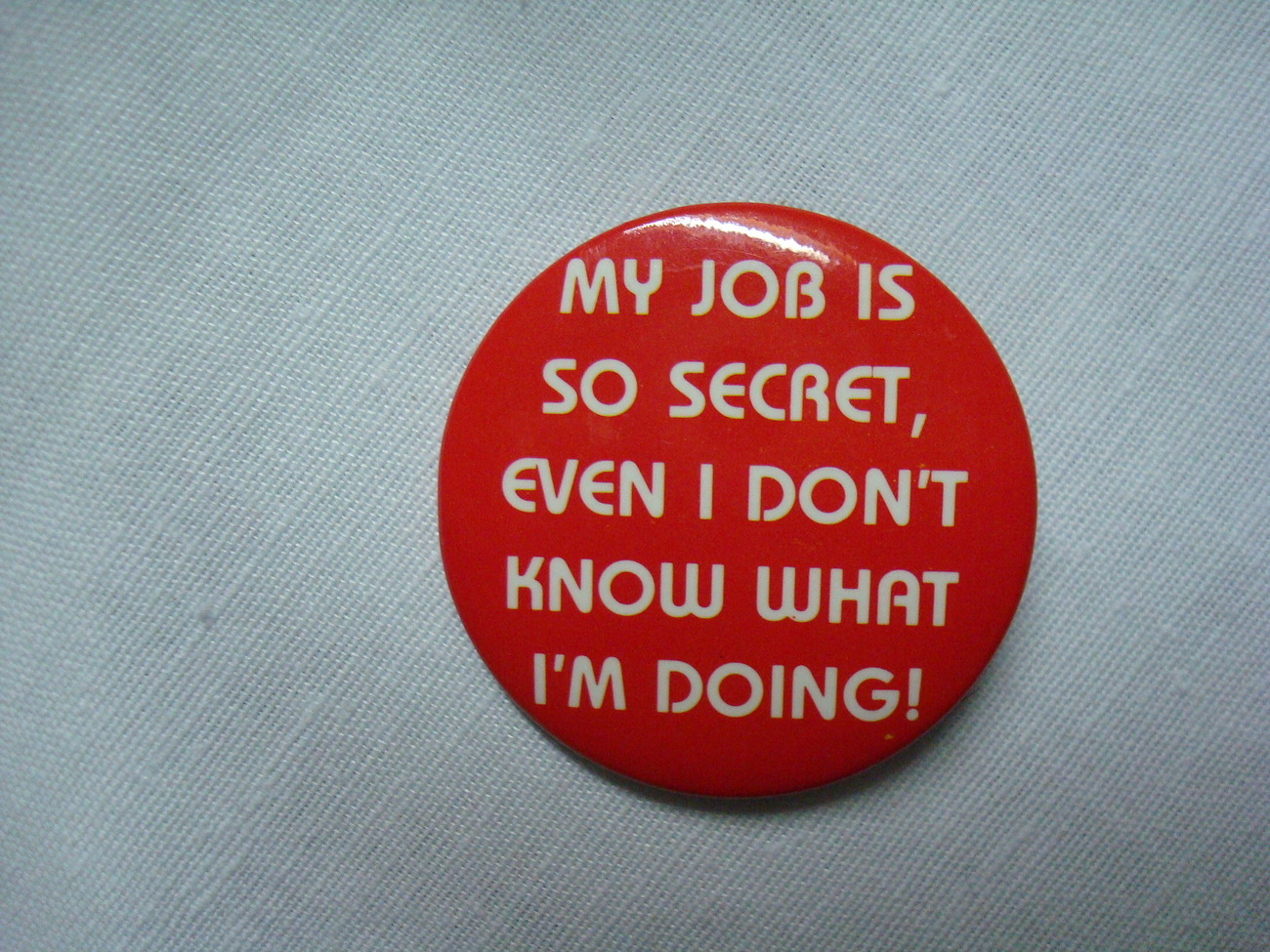 Vintage Metal Humorous Funny Pinback Button My Job is so Secret....