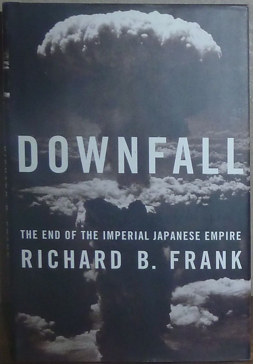 Downfall The End of the Imperial Japanese Empire by Richard B Frank