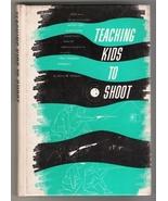 Teaching Kids to Shoot by Henry M Stebbins, 196... - $9.00