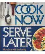 Cook Now Serve Later Cookbook More Time With Fa... - $11.89