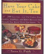 Have Your Cake and Eat It, Too by Susan G. Purd... - $8.00