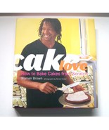 Cake Love How to Bake Cakes from Scratch by Warren Brown Hardcover 2008