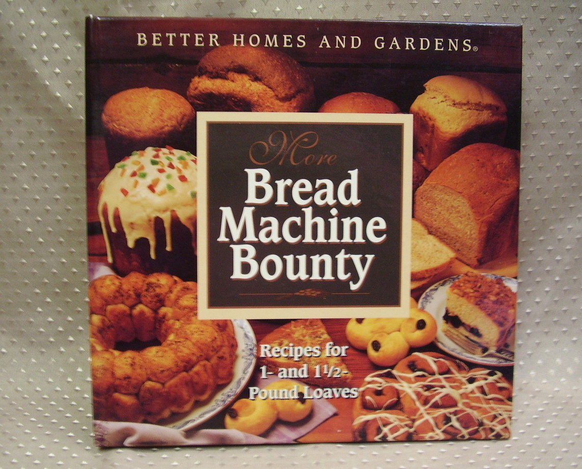 Better Homes & Garden Bread Machine Bounty cookbook - 1 & 1 1/2 lb. loaves