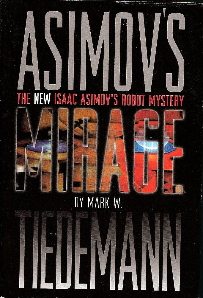 Asimov's Mirage: The New Isaac Asimov's Robot Mystery by Mark W. Tiedmann