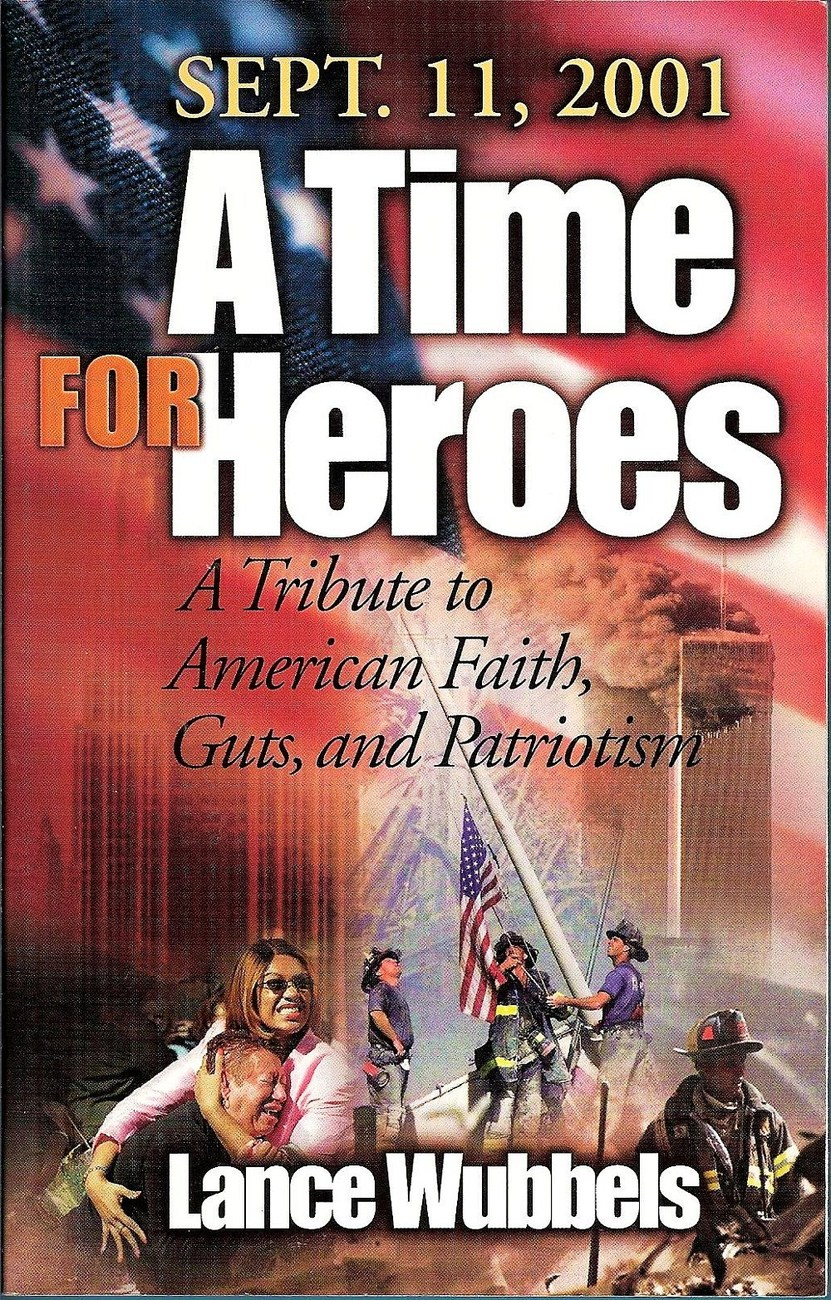 September 11, 2001: A Time for Heroes by Lance Wubbels 2001